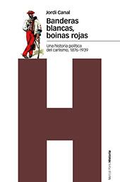 Banderas blancas, boinas rojas : una historia política del Carlismo, 1876-1939