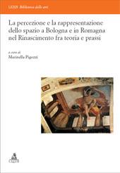 La percezione e la rappresentazione dello spazio a Bologna e in Romagna nel Rinascimento fra teoria e prassi