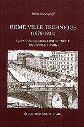 Rome ville technique, 1870-1925 : une modernisation conflictuelle de l'espace urbain