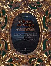 Cornici dei Medici : la fantasia barocca al servizio del potere = Medici frames : baroque caprice for the Medici princes