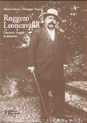 Ruggero Leoncavallo : i successi, i sogni, le delusioni