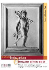 Quadraturismo e decorazione pittorica murale : manuale tecnico-operativo per imparare a dipingere in chiaroscuro come gli antichi maestri
