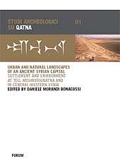 Urban and natural landscapes of an ancient Syrian capital : settlement and environment at Tell Mishrifeh/ Qatna and in central- western Syria ...