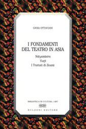 I fondamenti del teatro in Asia : il Natyasastra, Yueji, i Trattati di Zeami