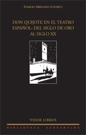 Don Quijote en el teatro español : del siglo de oro al siglo XX - Arellano, Ignacio, editor - Madrid : Visor Libros, 2007.