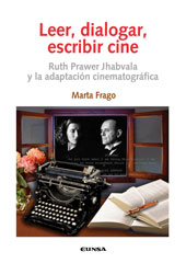 Leer, dialogar, escribir cine : Ruth Prawer Jhabvala y la adaptación cinematográfica - Frago, Marta - Pamplona : EUNSA, 2007.