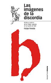 Las imágenes de la discordia : política y poética de la imagen sagrada en la España del cuatrocientos