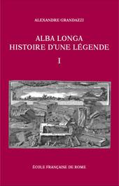 Alba Longa, histoire d'une légende : recherches sur l'archéologie, la religion ...