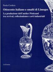 Ottocento italiano e smalti di Limoges : la produzione dell'atelier Pénicaud tra revival, collezionismo e arti industriali - Cordera, Paola - [Firenze] : LoGisma, 2008.