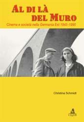 Al di là del muro : cinema e società nella Germania Est, 1945-1990 - Schmidt, Christina - Bologna : CLUEB, 2009.