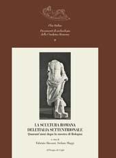 La scultura romana dell'Italia settentrionale : quarant'anni dopo la mostra di Bologna : atti del convegno internazionale di studi, Pavia, 22-23 settembre 2005
