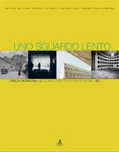 Uno sguardo lento : l'Emilia-Romagna nelle raccolte fotografiche dell'IBC - Orlandi, Pietro - Bologna : CLUEB, 2007.