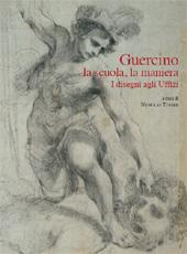 Guercino : la scuola, la maniera : i disegni agli Uffizi