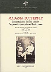 Madama Butterfly : l'orientalismo di fine secolo, l'approccio pucciniano, la ricezione : atti del convegno internazionale di studi, Lucca-Torre del Lago, 28-30 maggio 2004