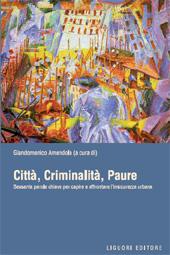 Città, criminalità, paure : sessanta parole chiave per capire e affrontare l'insicurezza urbana