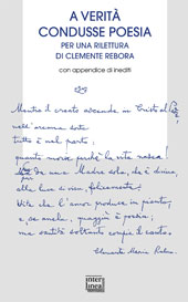 A verità condusse poesia : per una rilettura di Clemente Rebora - Langella, Giuseppe, editor - Novara : Interlinea, 2008.