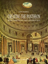 Creating the Pantheon : Design, Materials and Construction