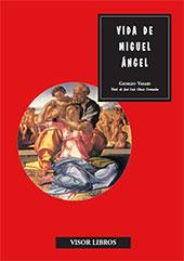 Vida de Miguel Ángel - Vasari, Giorgio, 1511-1574 - Madrid : Visor Libros, 2008.