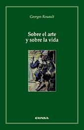 Sobre el arte y sobre la vida - Rouault, Georges, 1871-1958 - Pamplona : EUNSA, 2007.