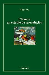 Cézanne : un estudio de su evolución - Fry, Roger - Pamplona : EUNSA, 2008.