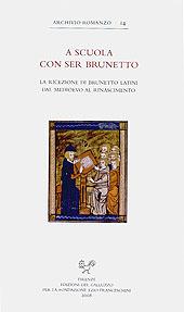 A scuola con Ser Brunetto : indagini sulla ricezione di Brunetto Latini dal Medioevo al Rinascimento : atti del convegno internazionale di studi, Università di Basilea, 8-10 giugno 2006