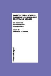 Agricoltura sociale : quando le campagne coltivano valori : un manuale per conoscere e progettare
