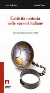 L'attività motoria nelle carceri italiane : il ruolo dell'educatore fisico, la sindrome ipocinetica e l'esperienza di Fossombrone