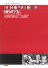 La forma della memoria : memorialistica, estetica, cinema nell'opera di Sergej Ejzenstejn