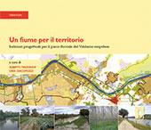 Un fiume per il territorio : indirizzi progettuali per il parco fluviale del Valdarno empolese