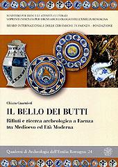 Il bello dei butti : rifiuti e ricerca archeologica a Faenza tra Medioevo ed età moderna