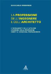 La professione dell'ingegnere e dell'architetto : l'ordinamento delle categorie, l'esercizio della professione, i diritti e i doveri del professionista - Modonesi, Giancarlo - Bologna : CLUEB, 2009.