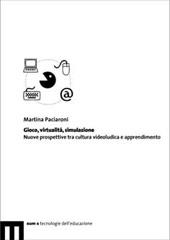 Gioco, virtualità, simulazione : nuove prospettive tra cultura videoludica e apprendimento - Paciaroni, Martina - Macerata : EUM-Edizioni Università di Macerata, 2008.