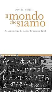 Il mondo che siamo : per una sociologia dei media e dei linguaggi digitali