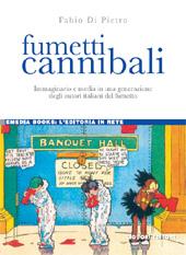 Fumetti cannibali : immaginario e media in una generazione degli autori italiani del fumetto - Di Pietro, Fabio - Napoli : Liguori, 2009.