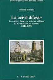 La civil difesa : economia, finanza e sistema militare nel Granducato di Toscana, 1814-1859