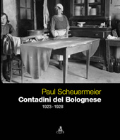 Paul Scheuermeier : contadini del Bolognese : 1923-1928