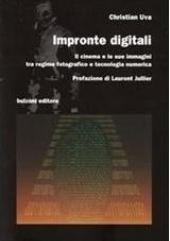 Impronte digitali : il cinema e le sue immagini tra regime fotografico e tecnologia numerica