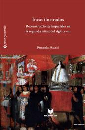 Incas ilustrados : reconstrucciones imperiales en la segunda mitad del siglo XVIII
