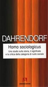 Homo sociologicus : uno studio sulla storia, il significato e la critica della categoria di ruolo sociale