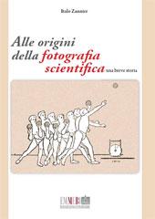Alle origini della fotografia scientifica : una breve storia - Zannier, Italo - Firenze : Emmebi, 2008.