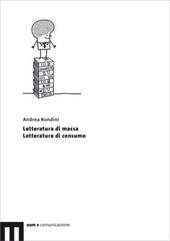 Letteratura di massa, letteratura di consumo - Rondini, Andrea - Macerata : EUM-Edizioni Università di Macerata, 2009.
