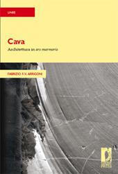 Cava : architettura in ars marmoris. - Arrigoni, Fabrizio, 1961- - Firenze : Firenze University Press, 2009.