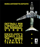 Dettagli per l'involucro del terminal verde = Envelope's Details for the Green Airport Terminal - Esposito, Maria Antonietta - Firenze : Firenze University Press, 2010.