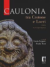 Caulonia tra Crotone e Locri : atti del convegno internazionale, Firenze, 30 maggio-1 giugno 2007 - Lepore, Lucia - Firenze : Firenze University Press, 2010.