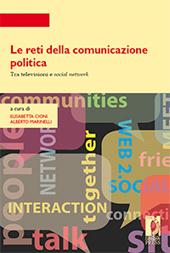 Le reti della comunicazione politica : tra televisioni e social network - Marinelli, Alberto - Firenze : Firenze University Press, 2010.