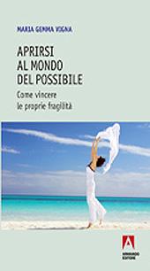 Aprirsi al mondo del possibile : come vincere le proprie fragilità