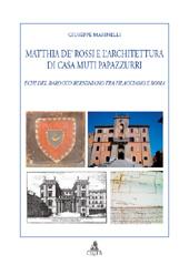 Matthia de' Rossi e l'architettura di casa Muti Papazzurri : echi del Barocco berniniano tra Filacciano e Roma - Marinelli, Giuseppe, 1963- - Bologna : CLUEB, 2010.