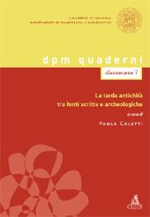 La tarda antichità tra fonti scritte e archeologiche - Galetti, Paola - Bologna : CLUEB, 2010.