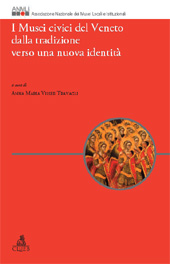 I Musei civici del Veneto dalla tradizione verso una nuova identità : giornata di studio, 26 maggio 2008 - Visser Travagli, Anna Maria - Bologna : CLUEB, 2010.