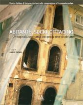 Abitante, socio, cittadino : un sopralluogo sulla cooperazione di abitanti - Viviani, Mario - Bologna : CLUEB, 2010.